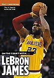 On the Court with...LeBron James (Matt Christopher Sports Bio Bookshelf) (English Edition)