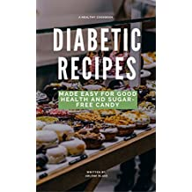 Diabetic Recipes: Made Easy for Good Health and Sugar-Free Candy (English Edition)