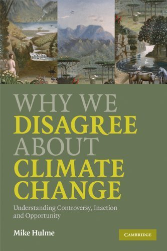 Why We Disagree About Climate Change: Understanding Controversy, Inaction and Opportunity by Hulme, Mike (2009) Paperback