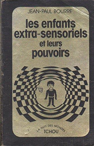 Les Enfants extra-sensoriels et leurs pouvoirs par BOURRE JEAN PAUL