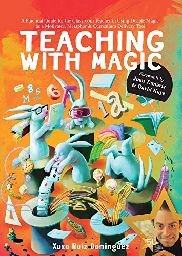 TEACHING WITH MAGIC: A Hands-On Manual for  Teachers, Parents and Magicians