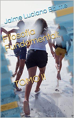 Filosofía Fundamental: TOMO II por Jaime Luciano Balme