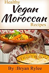 Healthy Vegan Moroccan Recipes by Bryan Rylee (2015-07-01)