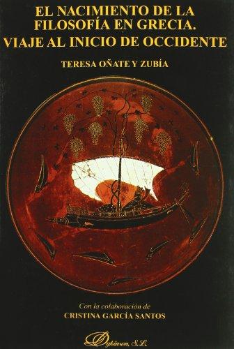 El nacimiento de la filosofía en Grecia. Viaje al inicio de Occidente por Teresa Oñate Zubia