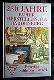 250 Jahre Papierherstellung in Hardenburg - Papierfabrik Schleipen GmbH, Bad Dürkheim, Weinstraße -