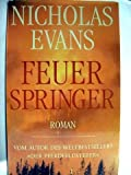 Feuerspringer Roman / Nicholas Evans. Dt. von Kristian Lutze - Nicholas Evans