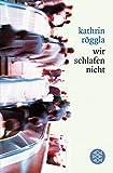 wir schlafen nicht: Roman - Kathrin Röggla