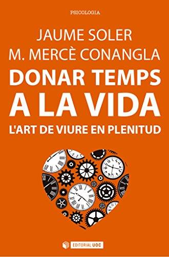 Donar temps a la vida. L'art de viure en plenitud (Manuals) (Catalan Edition)