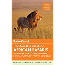 Fodor's The Complete Guide to African Safaris: with South Africa, Kenya, Tanzania, Botswana, Namibia, Rwanda & the Seychelles (Full-color Travel Guide, Band 4)