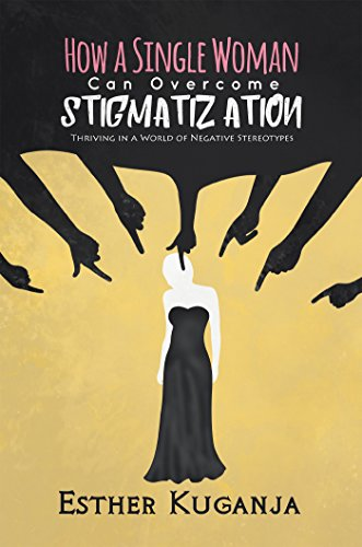 ebook: How a Single Woman Can Overcome Stigmatisation: Thriving in a World of Negative Stereotypes (B072Q1WMQT)