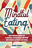 Mindfulness: Mindful Eating : your ultimate guide for a positive relationship with food and a balanced body and mind