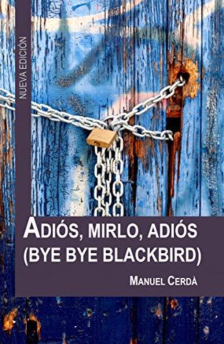 Adiós, mirlo, adiós: Bye Bye Blackbird por Manuel Cerdà
