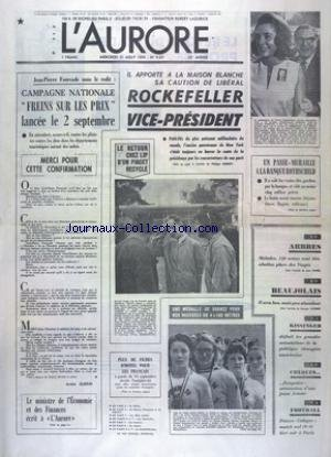 AURORE (L') [No 9321] du 21/08/1974 - FOURCADE EN NOUS LE REDIT - CAMPAGNE NATIONALE - FREINS SUR LES PRIX - ROCKEFELLER VICE-PRESIDENT - LE RETOUR CHEZ LIP D'UN PIAGET RECYCLE - UN PASSE-MURAILLE A LA BANQUE ROTHSHILD - LES SPORTS - NATATION - FOOT - KINSSINGER ET LA POLITIQUE ETRANGERE AMERICAINE