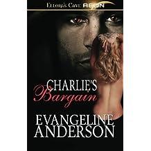 Charlie's Bargain: Ellora's Cave by Evangeline Anderson (2011-10-17)