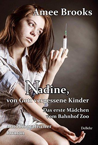 Nadine, von Gott vergessene Kinder - Das erste Mädchen vom Bahnhof Zoo - Autobiografischer Roman: Überarbeitete Version