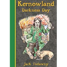 Kernowland: Darkness Day: Written by Jack Trelawny, 2006 Edition, Publisher: Campion Books [Hardcover]