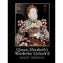 Queen Elizabeth's Wardrobe Unlock'd by Janet Arnold (1988-12-31)