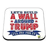 CS400Wir bauen eine Mauer um Trump... I 'll Zahlen für ES Neuheit Funny Kaffee Tee Getränk Geschenk glänzend MDF Untersetzer aus Holz