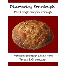 Discovering Sourdough Part I Beginning Sourdough: Professional Sourdough Baked At Home (English Edition)