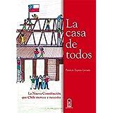 La casa de todos: La nueva Constitución que Chile merece y necesita
