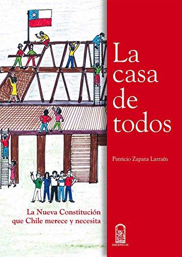 La casa de todos: La nueva Constitución que Chile merece y necesita por Patricio Zapata Larraín