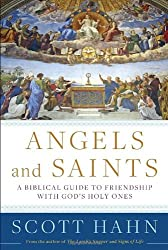 Angels and Saints: A Biblical Guide to Friendship with God's Holy Ones by Scott Hahn (2014-05-27)