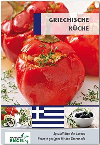 Preisvergleich Produktbild Griechische Küche Rezepte geeignet für den Thermomix: Spezialitäten des Landes Griechenland