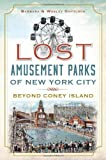 Lost Amusement Parks of New York City:: Beyond Coney Island by Wesley Gottlock (2013-08-20)