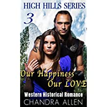 ROMANCE COLLECTION: HISTORICAL ROMANCE: ROMANCE: Our Happiness, Our Love (Victorian Western Scottish Regency Historical Highlander Romance Medieval) (High Hills Series) (English Edition)