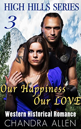 ROMANCE: HISTORICAL ROMANCE: ROMANCE COLLECTION: Our Happiness, Our Love (Historical Victorian Scottish Romance Highlander Medieval Western Regency) (High Hills Series)