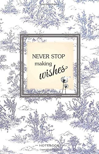 NEVER STOP MAKING WISHES: Romantic Toile de Jouy print - Blank & Lined Pages (5.5 x 8.5) Journal Composition Notebook to write and draw in (Positive Vibrations) por Motivational Affirmation Journals