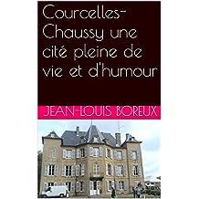 Courcelles-Chaussy une cité pleine de vie et d'humour (French Edition)