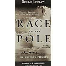 Race To The Pole: Tragedy, Heroism, And Scott's Antartic Quest
