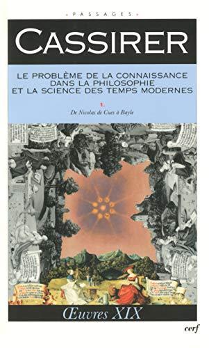 Le problème de la connaissance dans la philosophie et la science des temps modernes, I