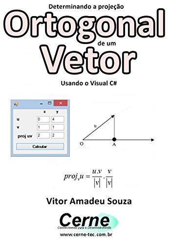 Determinando a projeo ortogonal de um vetor usando o visual c determinando a projeo ortogonal de um vetor usando o visual c portuguese edition by fandeluxe Gallery