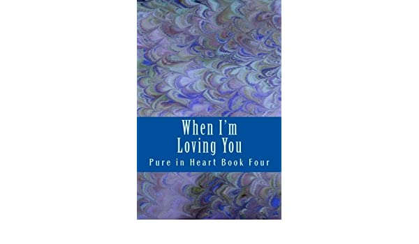 When Im Loving You (Pure in Heart Book 4)