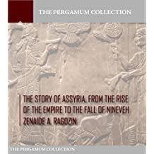 The Story of Assyria, from the Rise of the Empire to the Fall of Nineveh (English Edition)