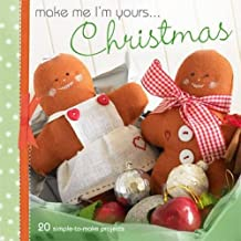 Make Me I'm Yours... Christmas: Over 20 Fun Festive Projects