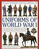 Illustrated Encyclopedia of Uniforms of World War I: An Expert Guide to the Uniforms of Britain, France, Russia, America, Germany and Austro-Hungary with Over 650 Colour Illustrations - Jonathan North, Professor Jeremy Black