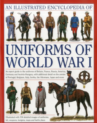 Illustrated Encyclopedia of Uniforms of World War I: An Expert Guide to the Uniforms of Britain, France, Russia, America, Germany and Austro-Hungary with Over 650 Colour Illustrations
