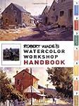 Robert Wade's Watercolor Workshop Han...