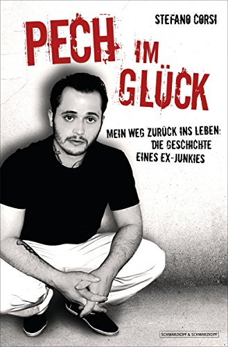 Pech im Glück: Mein Weg zurück ins Leben: Die Geschichte eines Ex-Junkies