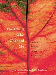The Client Who Changed Me: Stories of Therapist Personal Transformation