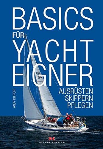 Basics für Yachteigner: Kaufen, Ausrüsten, Skippern