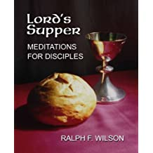 Lord's Supper: Meditations for Disciples on the Eucharist or Communion by Ralph F. Wilson (2011-08-22)