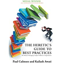 The Heretic's Guide to Best Practices : The Reality of Managing Complex Problems in Organisations (English Edition)