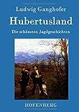 Hubertusland: Die schönsten Jagdgeschichten - Ludwig Ganghofer