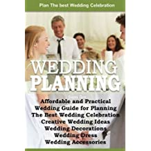 Affordable and Practical Wedding Guide for Planning The Best Wedding Celebration: Weddings: Creative Wedding Ideas - Wedding Decorations - Wedding Dress - Wedding Planning - Wedding Accessories by Sam Siv (2014-08-18)