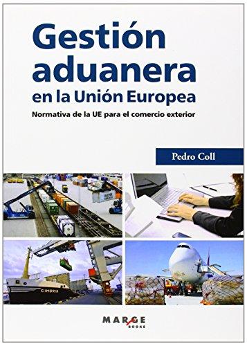 Gestión aduanera en la Unión Europea: Normativa de la UE para el comercio exterior (GESTIONA) por Pedro Coll