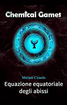 Chemical Games: Equazione equatoriale degli abissi di [Ciraolo, Miriam]